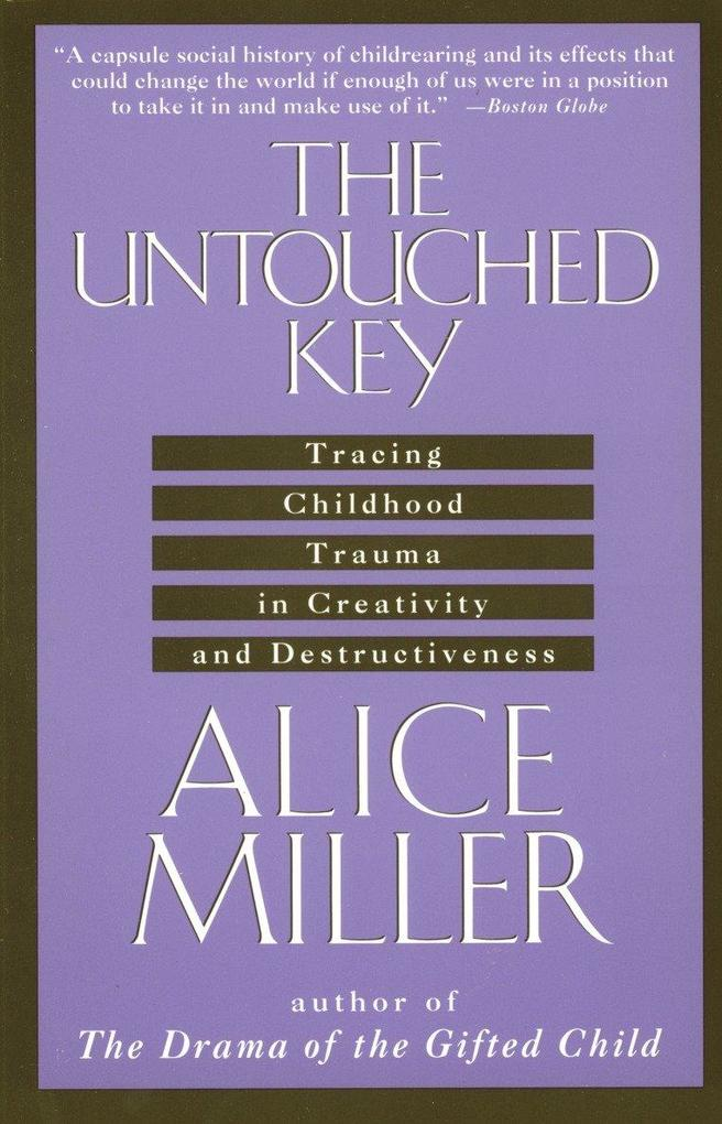 The Untouched Key: Tracing Childhood Trauma in Creativity and Destructiveness als Taschenbuch