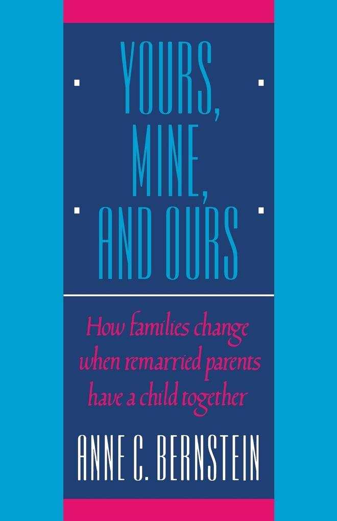 Yours, Mine, and Ours: How Families Change When Remarried Parents Have a Child Together als Taschenbuch
