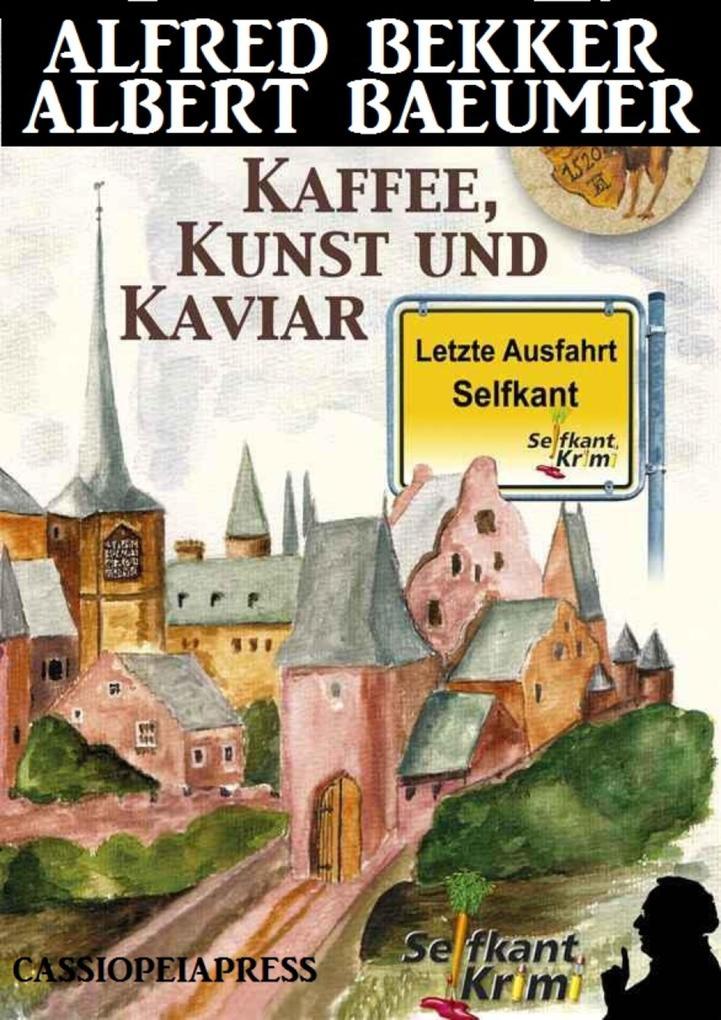 Letzte Ausfahrt Selfkant - Kaffee, Kunst und Kaviar: Krimi als eBook