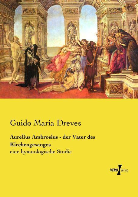 Aurelius Ambrosius - der Vater des Kirchengesan...