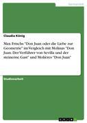 """Max Frischs """"Don Juan oder die Liebe zur Geometrie"""" im Vergleich mit Molinas """"Don Juan. Der Verführer von Sevilla und der steinerne Gast"""" und Molières """"Don Juan"""""""