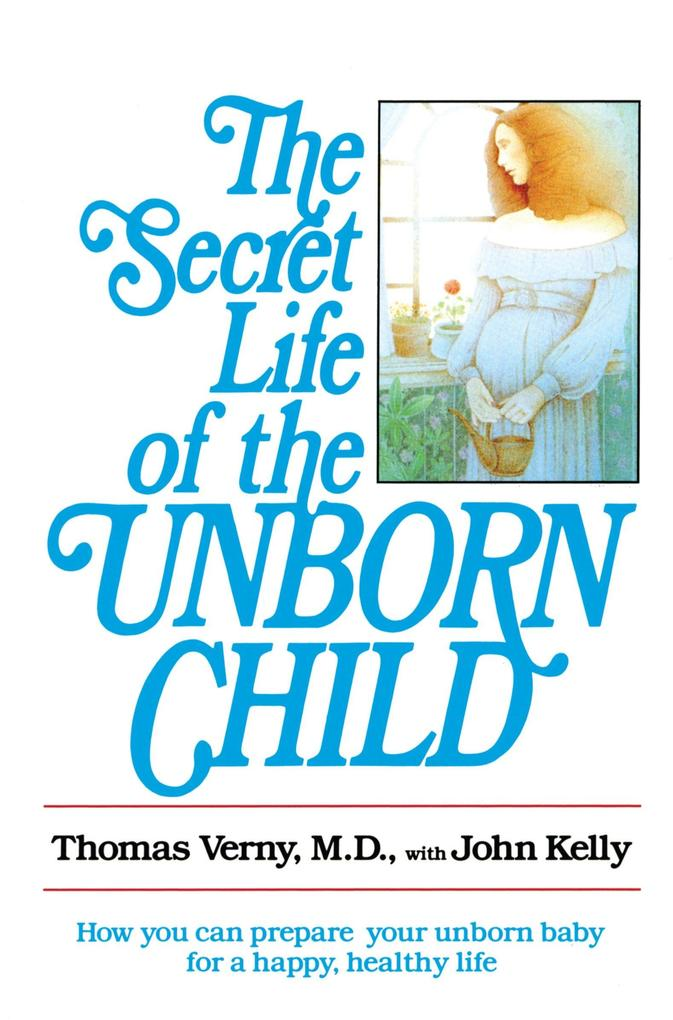 The Secret Life of the Unborn Child: How You Can Prepare Your Baby for a Happy, Healthy Life als Taschenbuch