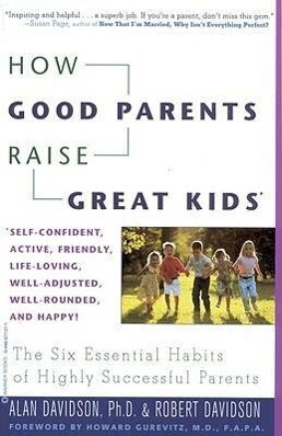 How Good Parents Raise Great Kids: The Six Essential Habits of Highly Successful Parents als Taschenbuch