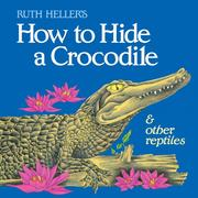 How to Hide a Crocodile and Other Reptiles