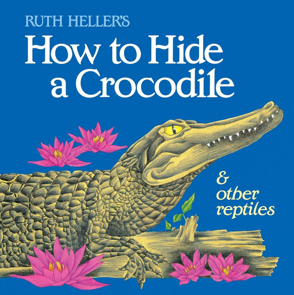 How to Hide a Crocodile and Other Reptiles als Taschenbuch
