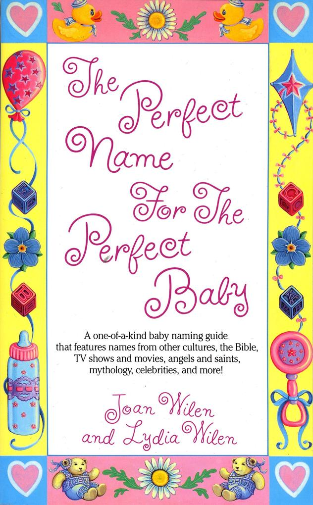 The Perfect Name for the Perfect Baby: A Magical Method for Finding the Perfect Name for Your Baby als Taschenbuch