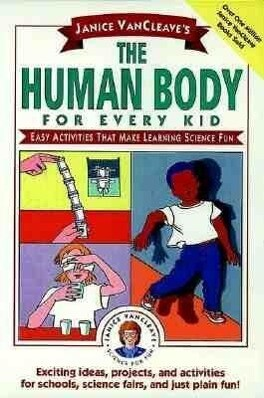 Janice VanCleave's the Human Body for Every Kid: Easy Activities That Make Learning Science Fun als Taschenbuch