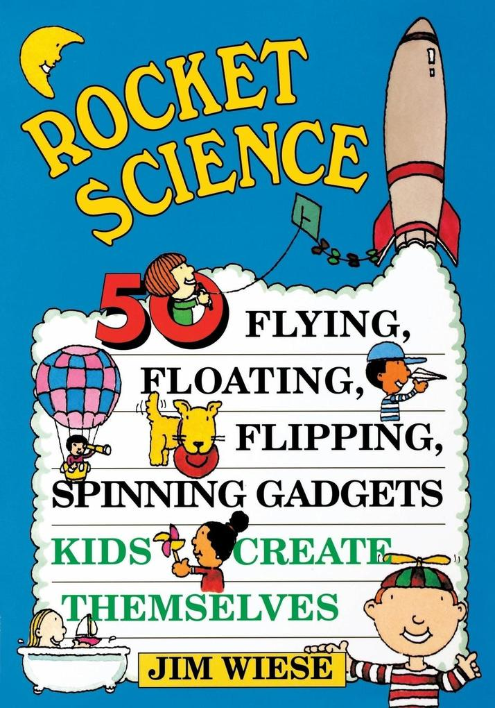 Rocket Science: 50 Flying, Floating, Flipping, Spinning Gadgets Kids Create Themselves als Taschenbuch