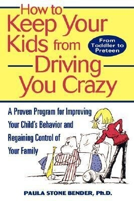 How to Keep Your Kids from Driving You Crazy: A Proven Program for Improving Your Child's Behavior and Regaining Control of Your Family als Taschenbuch