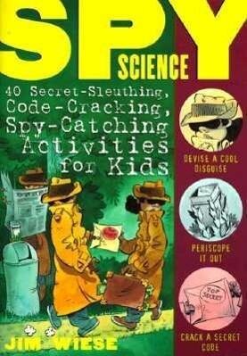 Spy Science: 40 Secret-Sleuthing, Code-Cracking, Spy-Catching Activities for Kids als Taschenbuch