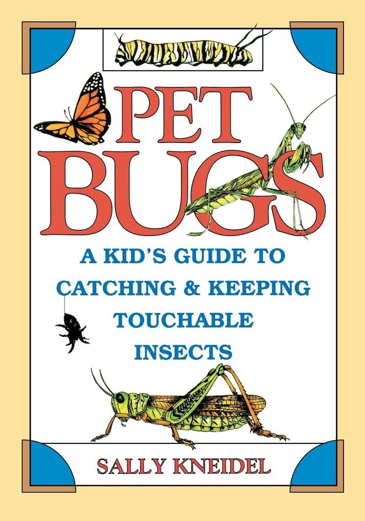 Pet Bugs: A Kid's Guide to Catching and Keeping Touchable Insects als Taschenbuch