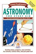 Janice VanCleave's Astronomy for Every Kid: 101 Easy Experiments That Really Work