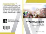 Interkulturelle Positionen in der frankokaribischen Literatur