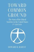 Toward Common Ground - The Story of the Ethical Societies in the United States