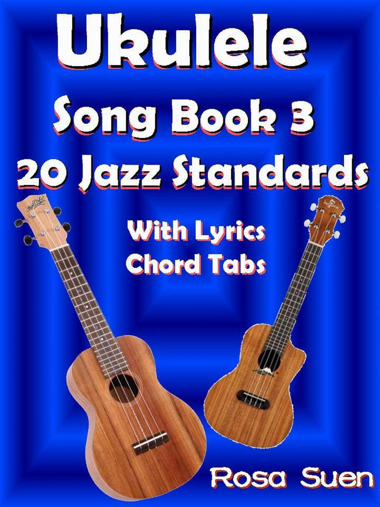 Ukulele Song Book 3 - 20 Jazz Standards With Ly...