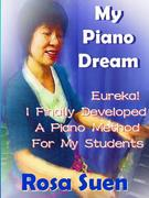 My Piano Dream - Eureka! I Finally Developed A Piano Method For My Students (Learn Piano With Rosa)
