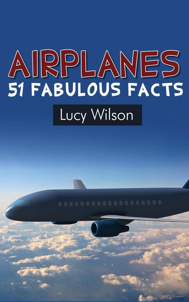 Airplanes: 51 Fabulous Facts (Fabulous Facts an...