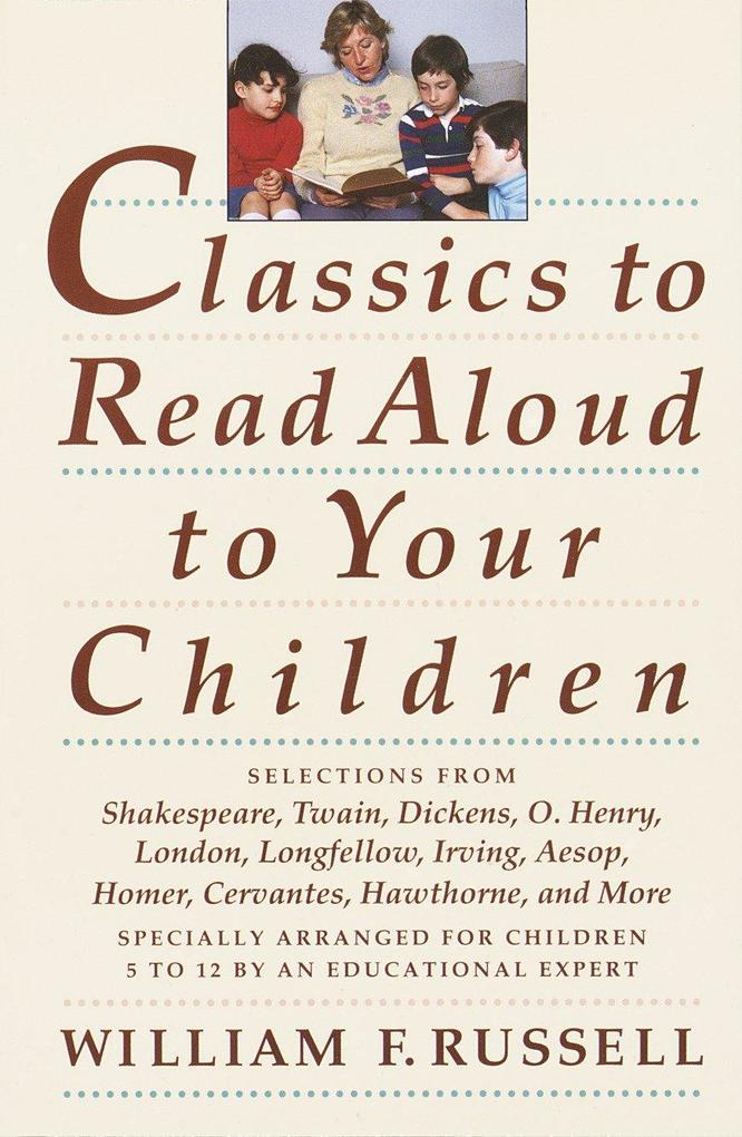 Classics to Read Aloud to Your Children: Selections from Shakespeare, Twain, Dickens, O.Henry, London, Longfellow, Irving Aesop, Homer, Cervantes, Haw als Taschenbuch
