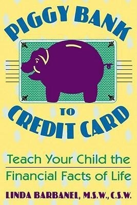 Piggy Bank to Credit Card: Teach Your Child the Financial Facts of Life als Taschenbuch
