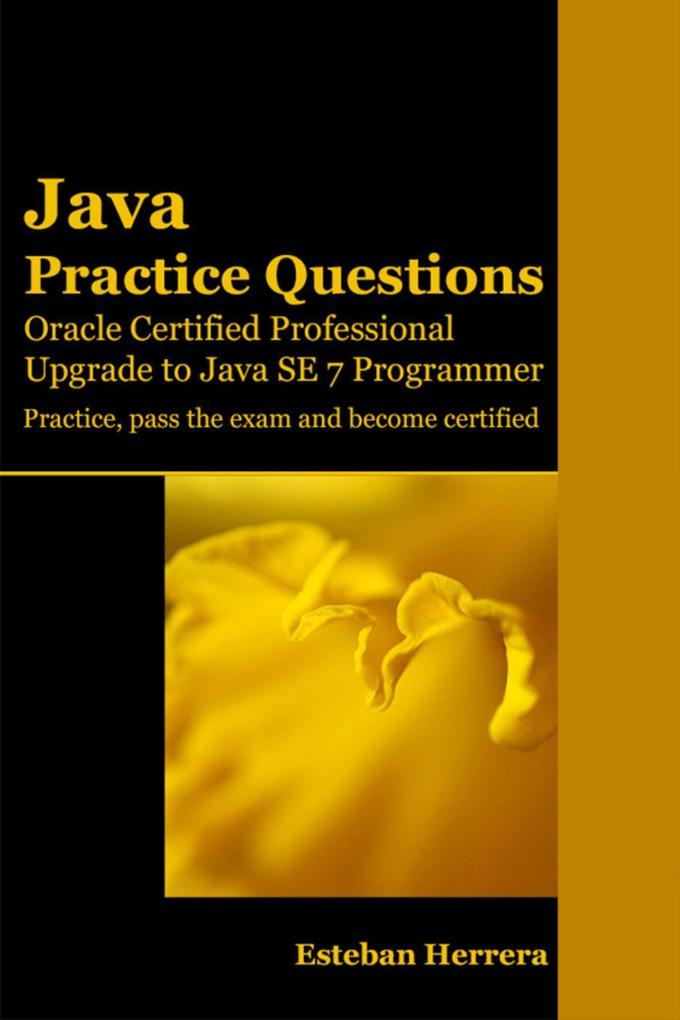 Java Practice Questions: Upgrade to Java SE 7 P...