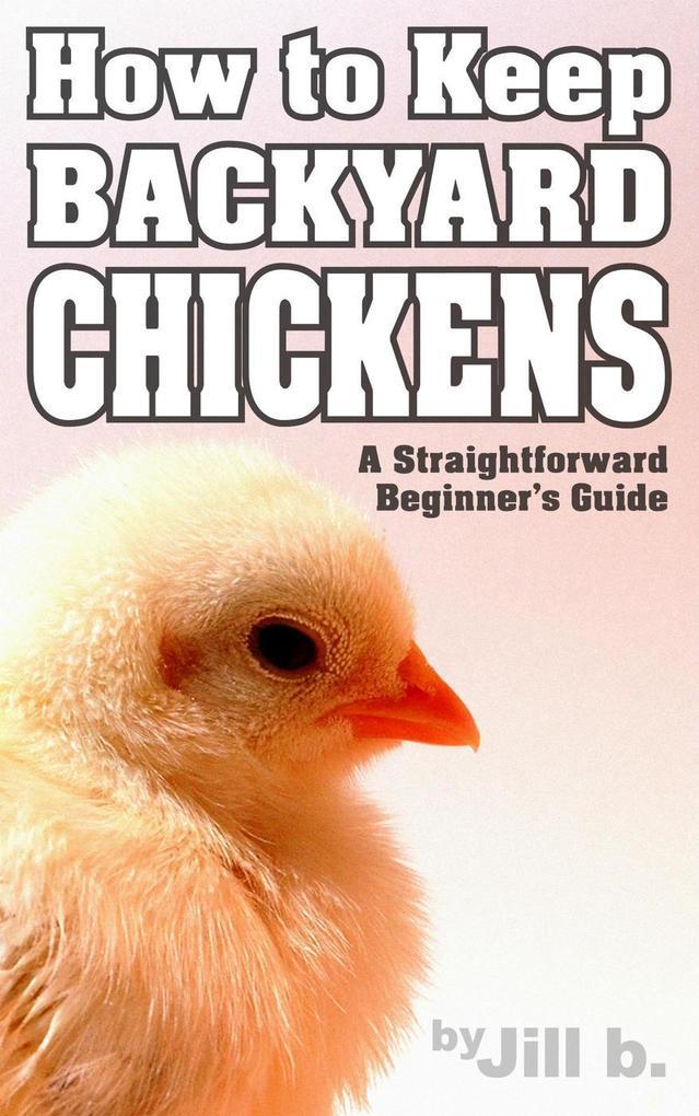 How to Keep Backyard Chickens - A Straightforwa...