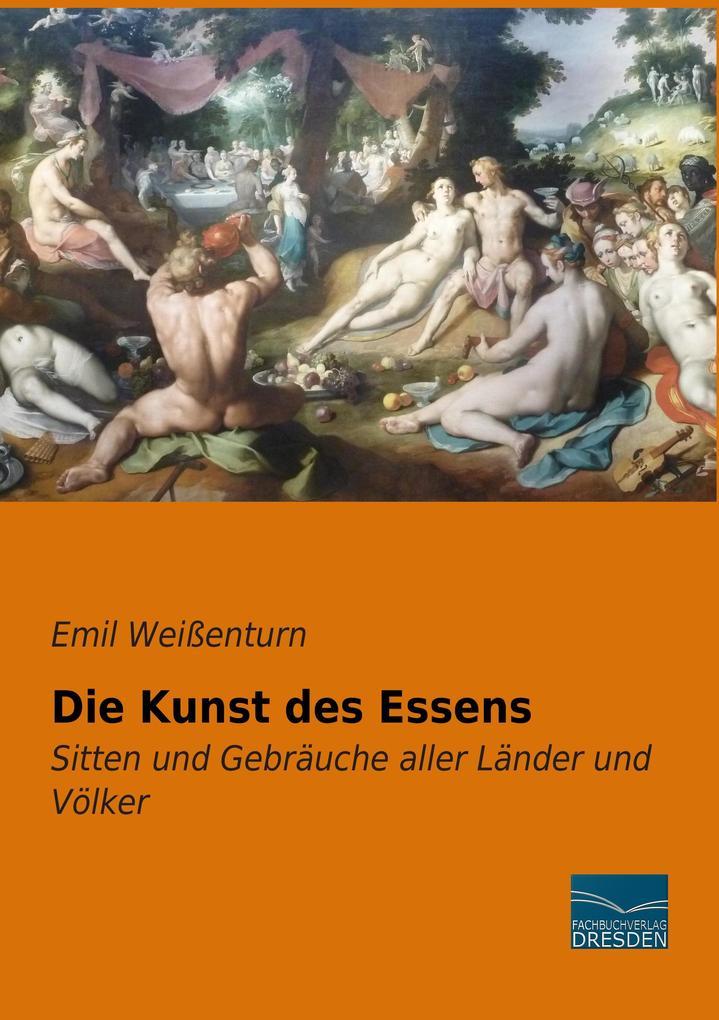 Die Kunst des Essens als Buch von Emil Weißenturn
