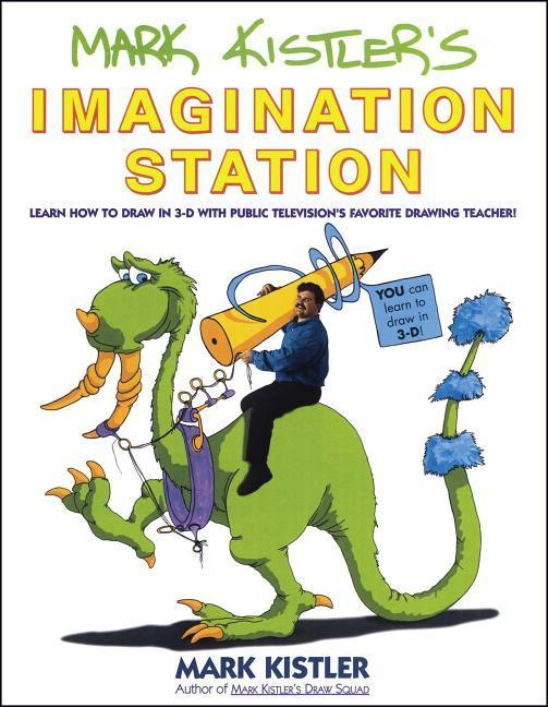 Mark Kistler's Imagination Station: Learn How to Draw in 3-D with Public Television's Favorite Drawing Teacher als Taschenbuch