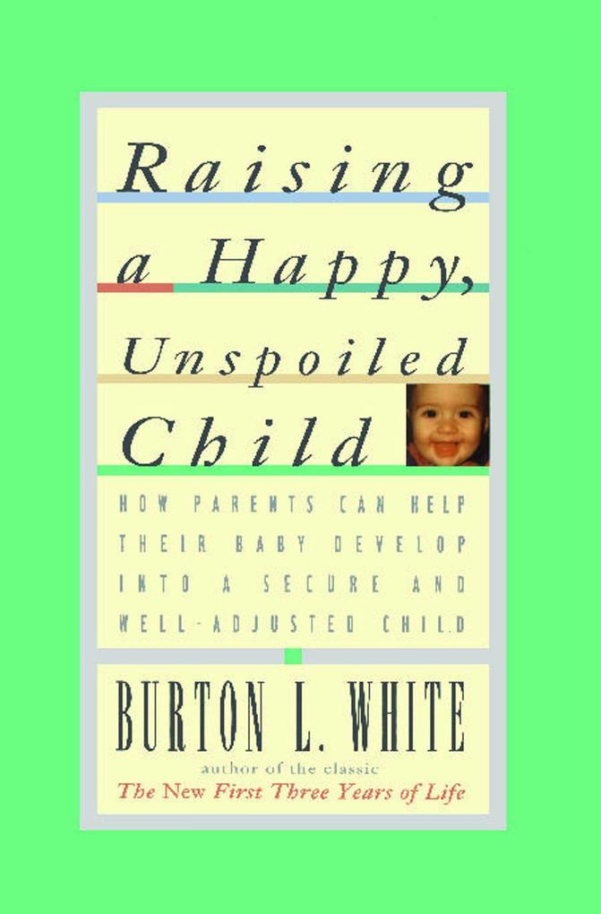 Raising a Happy, Unspoiled Child als Taschenbuch