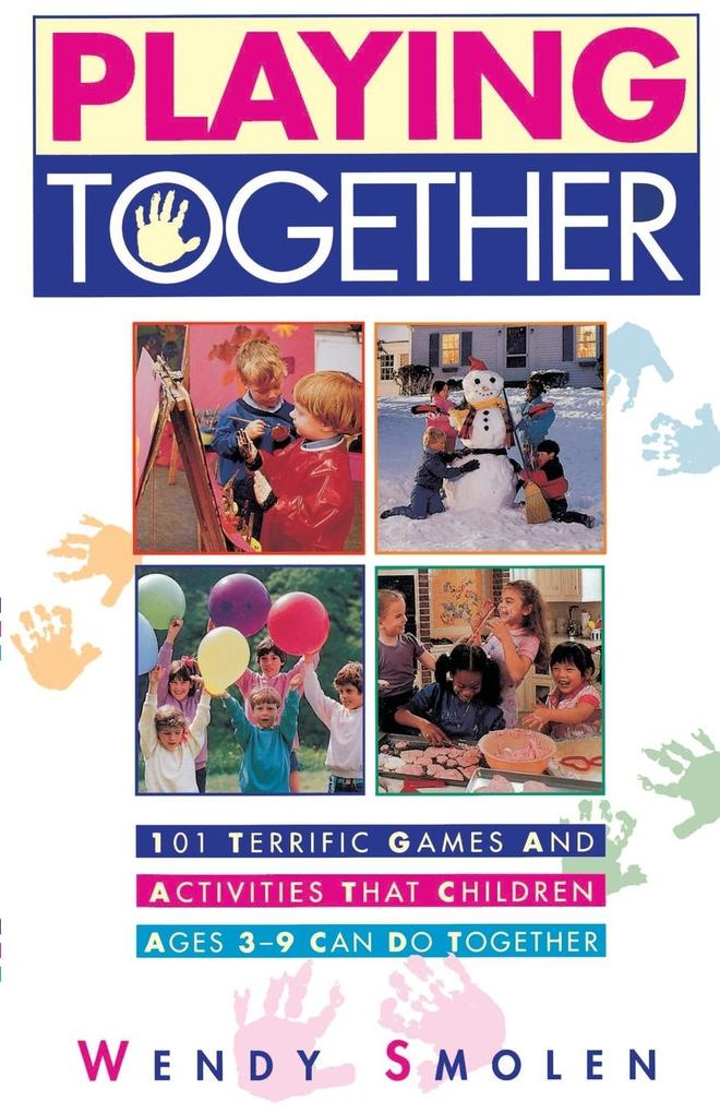 Playing Together: 101 Terrific Games and Activities That Children Ages Three to Nine Can Do Together als Taschenbuch