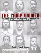 The Camp Women:: The Female Auxilliaries Who Assisted the SS in Running the Nazi Concentration Camp System