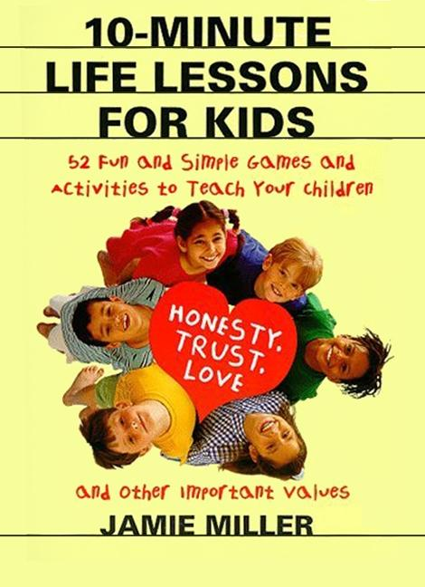 10-Minute Life Lessons for Kids: 52 Fun and Simple Games and Activities to Teach Your Child Honesty, Trust, Love, and Other Important Values als Taschenbuch
