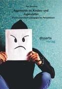 Aggression im Kindes- und Jugendalter: Psychoanalytisch-pädagogische Perspektiven