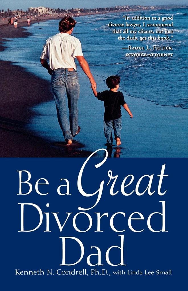 Be a Great Divorced Dad als Taschenbuch