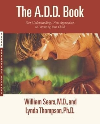 The A.D.D. Book: New Understandings, New Approaches to Parenting Your Child als Taschenbuch