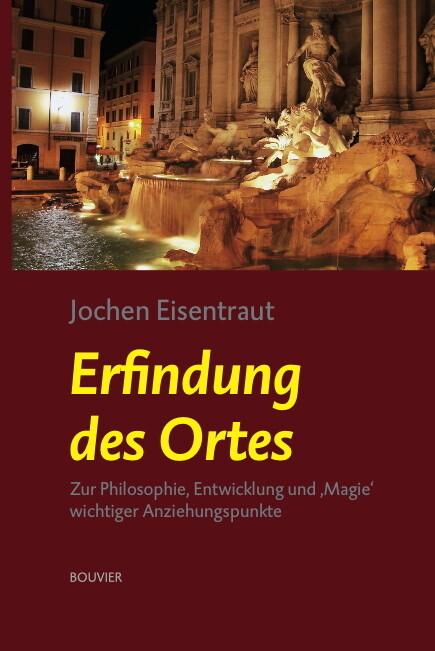Erfindung des Ortes als Buch von Jochen Eisentraut