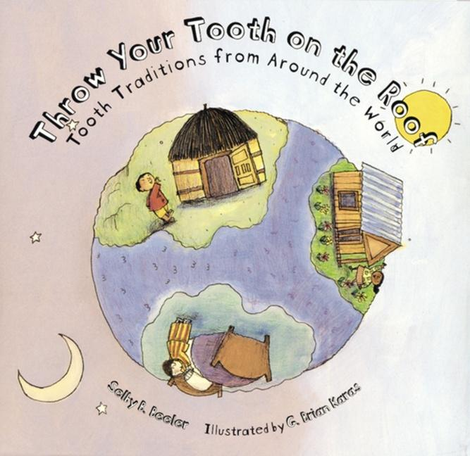Throw Your Tooth on the Roof: Tooth Traditions from Around the World als Buch