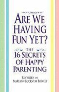 Are We Having Fun Yet?: The 16 Secrets of Happy Parenting als Taschenbuch