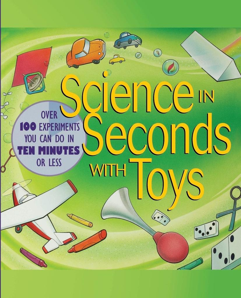 Science in Seconds with Toys: Over 100 Experiments You Can Do in Ten Minutes or Less als Taschenbuch