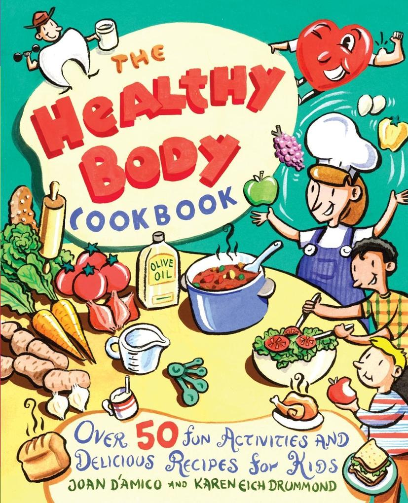 The Healthy Body Cookbook: Over 50 Fun Activities and Delicious Recipes for Kids als Taschenbuch