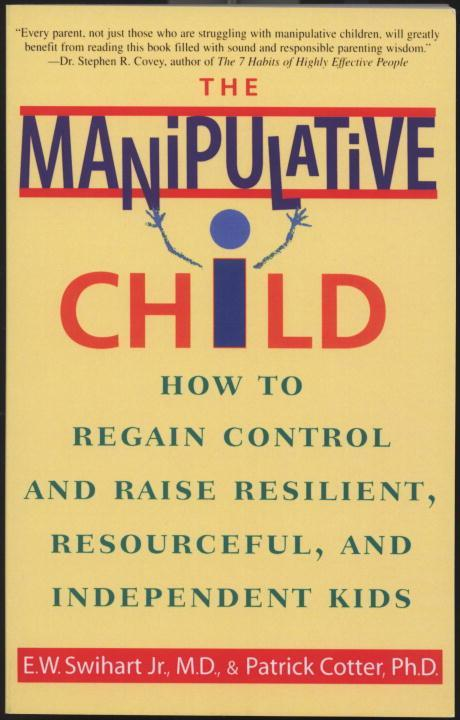 The Manipulative Child: How to Regain Control and Raise Resilient, Resourceful, and Independent Kids als Taschenbuch