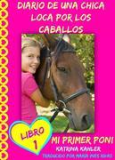 Diario de una chica loca por los caballos. Mi primer poni. Libro 1