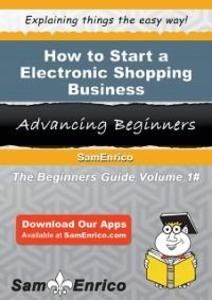 How to Start a Electronic Shopping Business als...