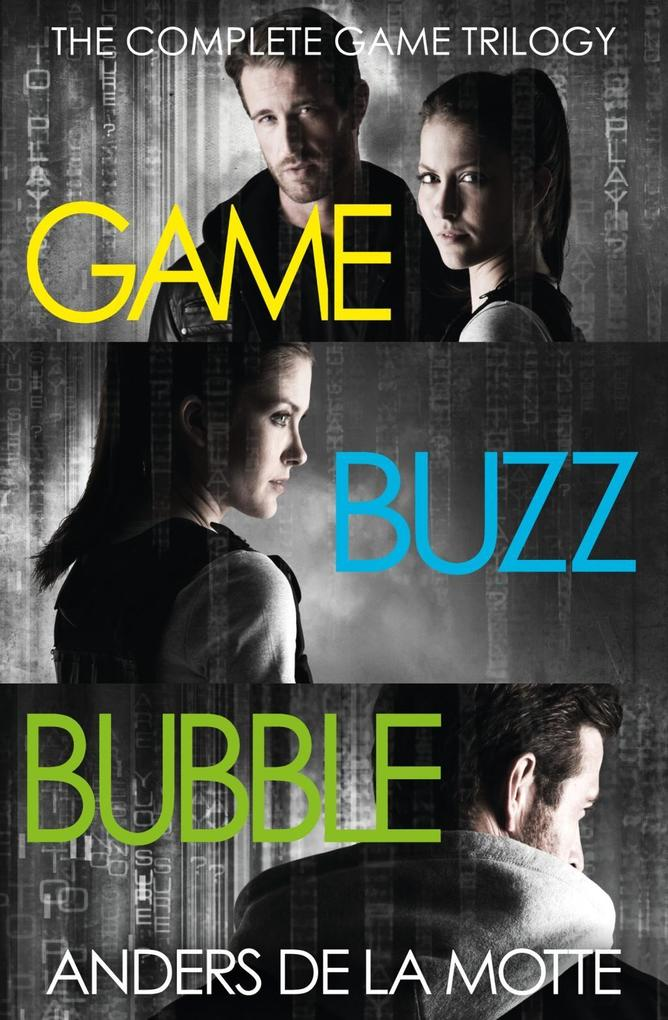 The Complete Game Trilogy: Game, Buzz, Bubble a...