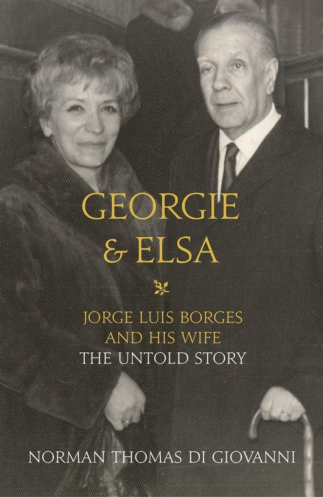 Georgie and Elsa: Jorge Luis Borges and His Wif...