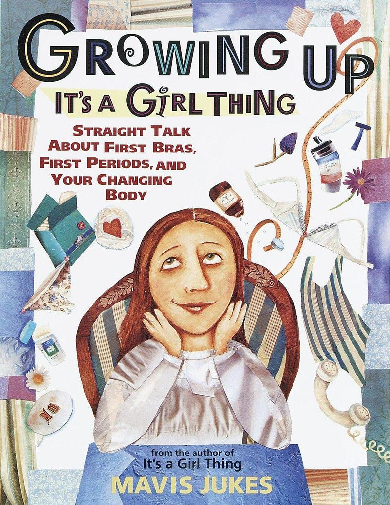 Growing Up: It's a Girl Thing: Straight Talk about First Bras, First Periods, and Your Changing Body als Taschenbuch