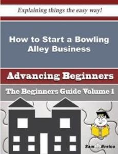 How to Start a Bowling Alley Business (Beginner...