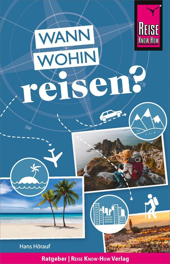 Reise Know-How: Wann wohin reisen? Der Praxis-R...