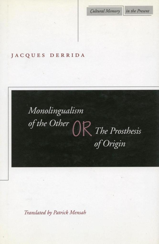 Monolingualism of the Other Or, the Prosthesis of Origin als Taschenbuch