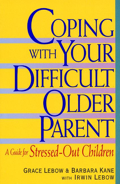 Coping with Your Difficult Older Parent: A Guide for Stressed Out Children als Taschenbuch