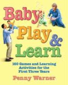 Baby Play and Learn: 160 Games and Learning Activities for the First Three Years als Taschenbuch